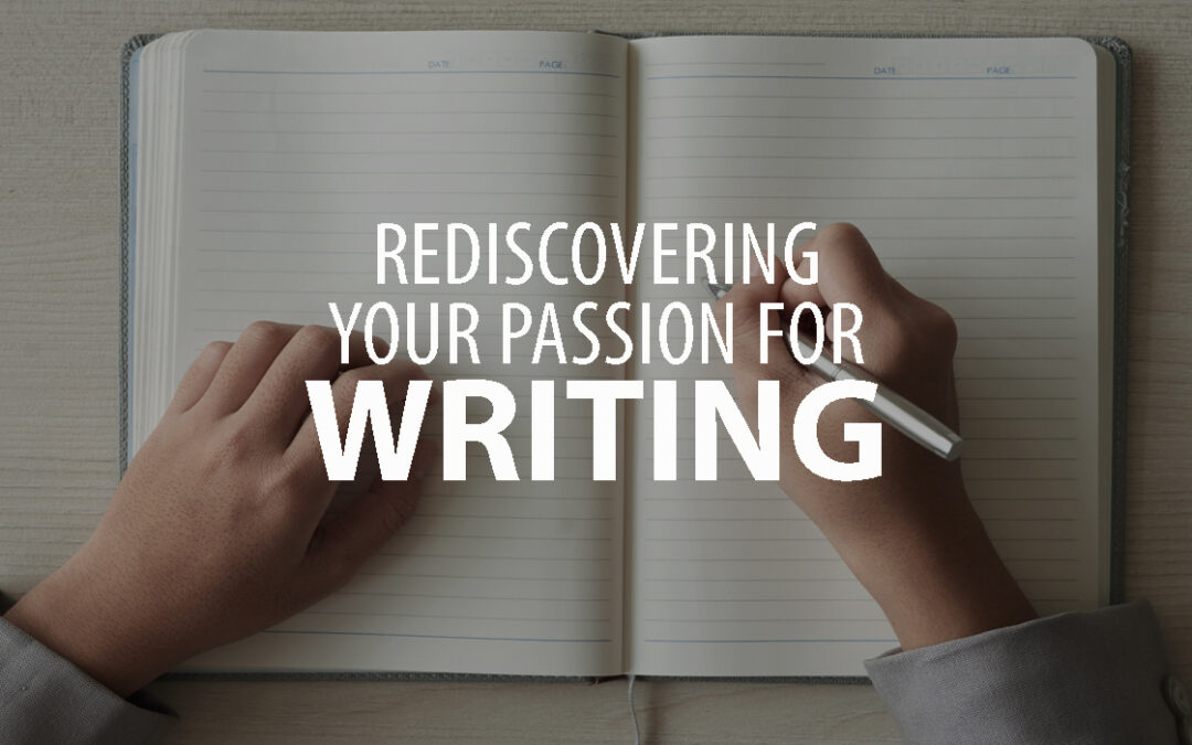 Rediscovering Your Passion for Writing