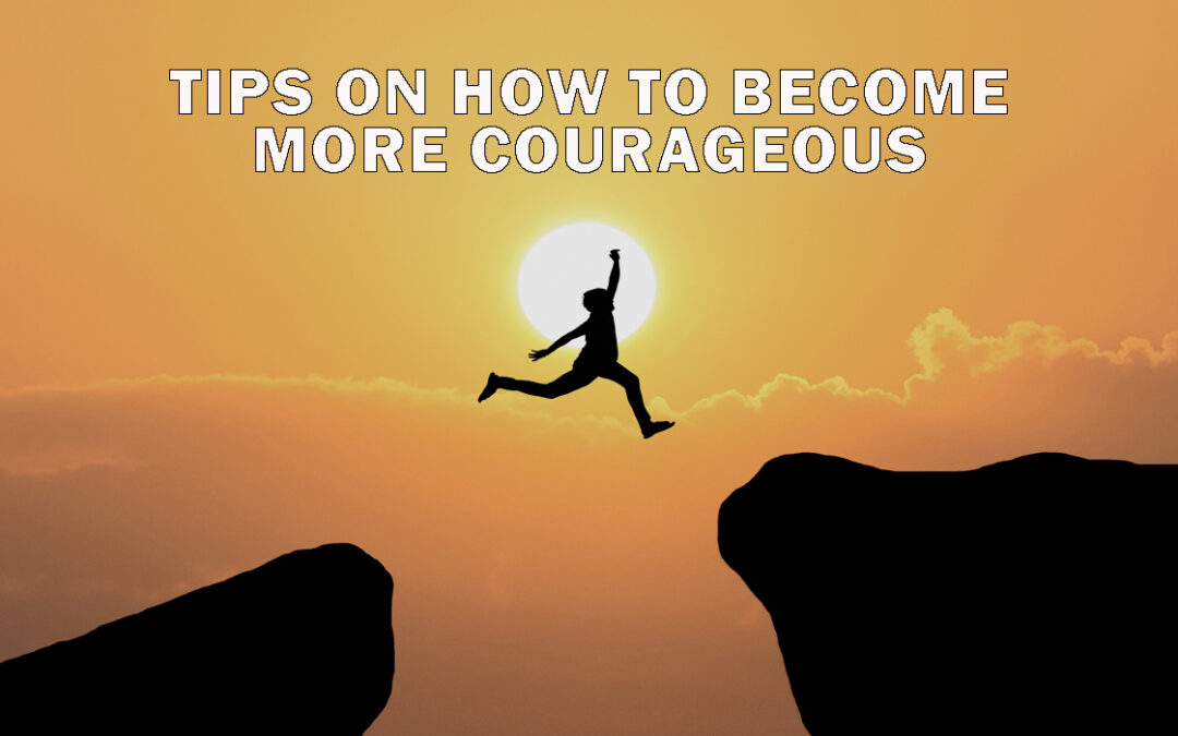 Tips on How to Become More Courageous