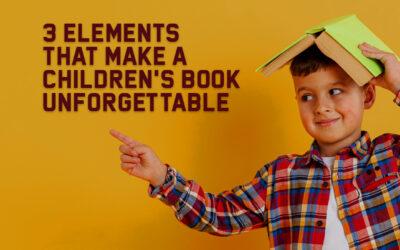 3 Elements That Make a Children's Book Unforgettable