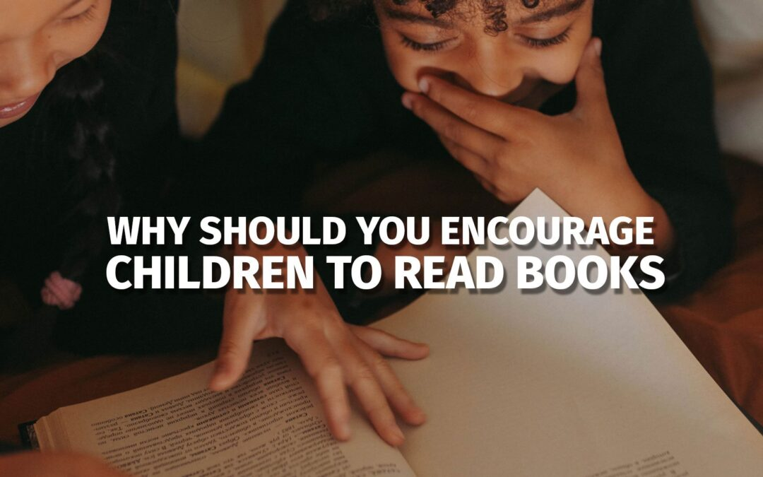 Why Should You Encourage Children to Read Books