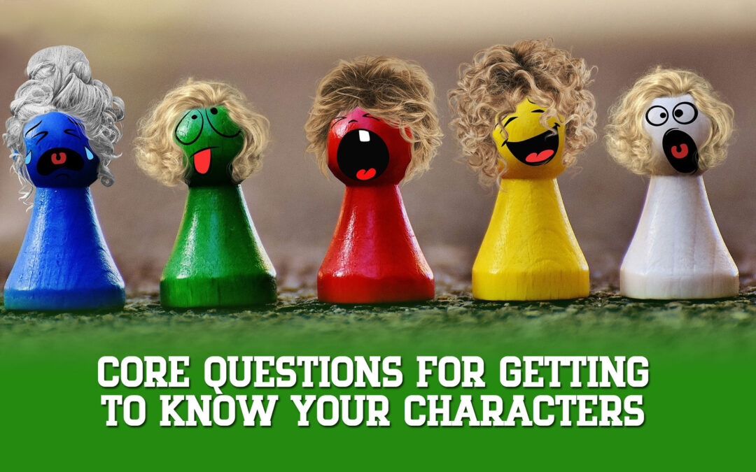 Core Questions for Getting to Know Your Characters